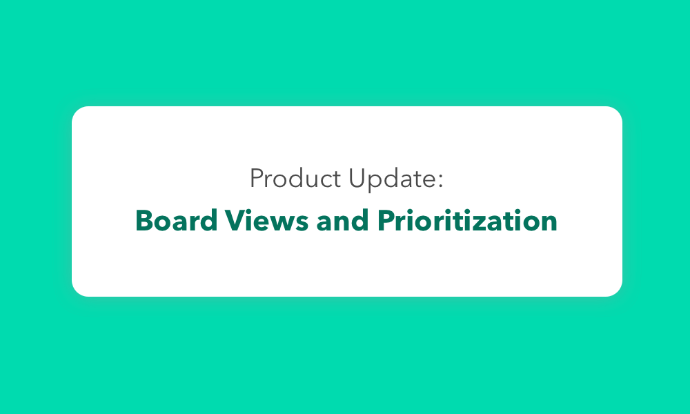 What's New: Board Views and Prioritization