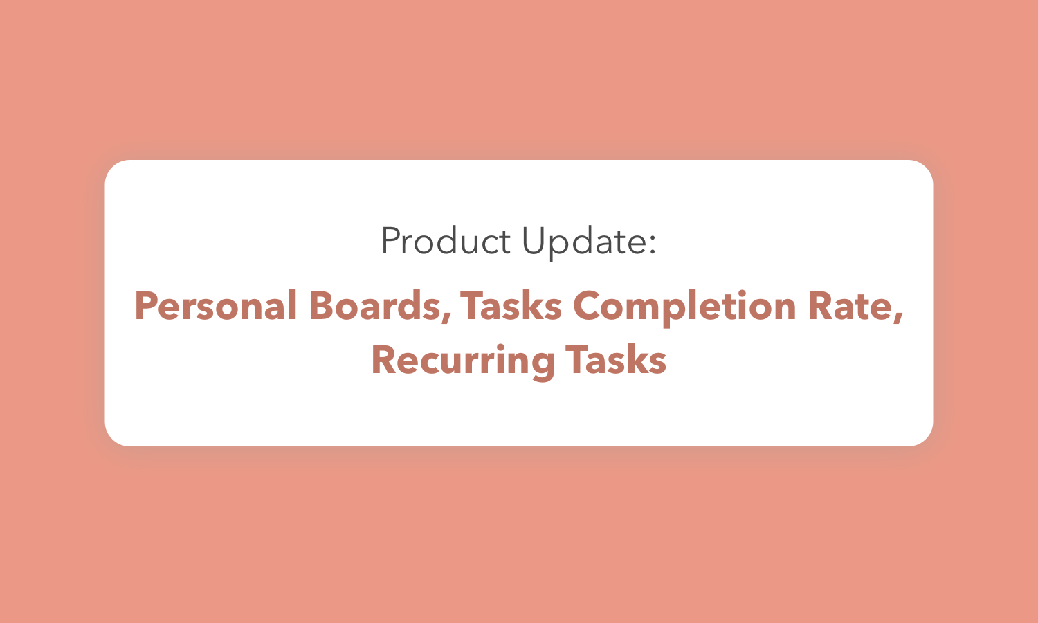 What's New: Personal Boards, Tasks Completion Rate, Recurring Tasks, Timeline Quarter View