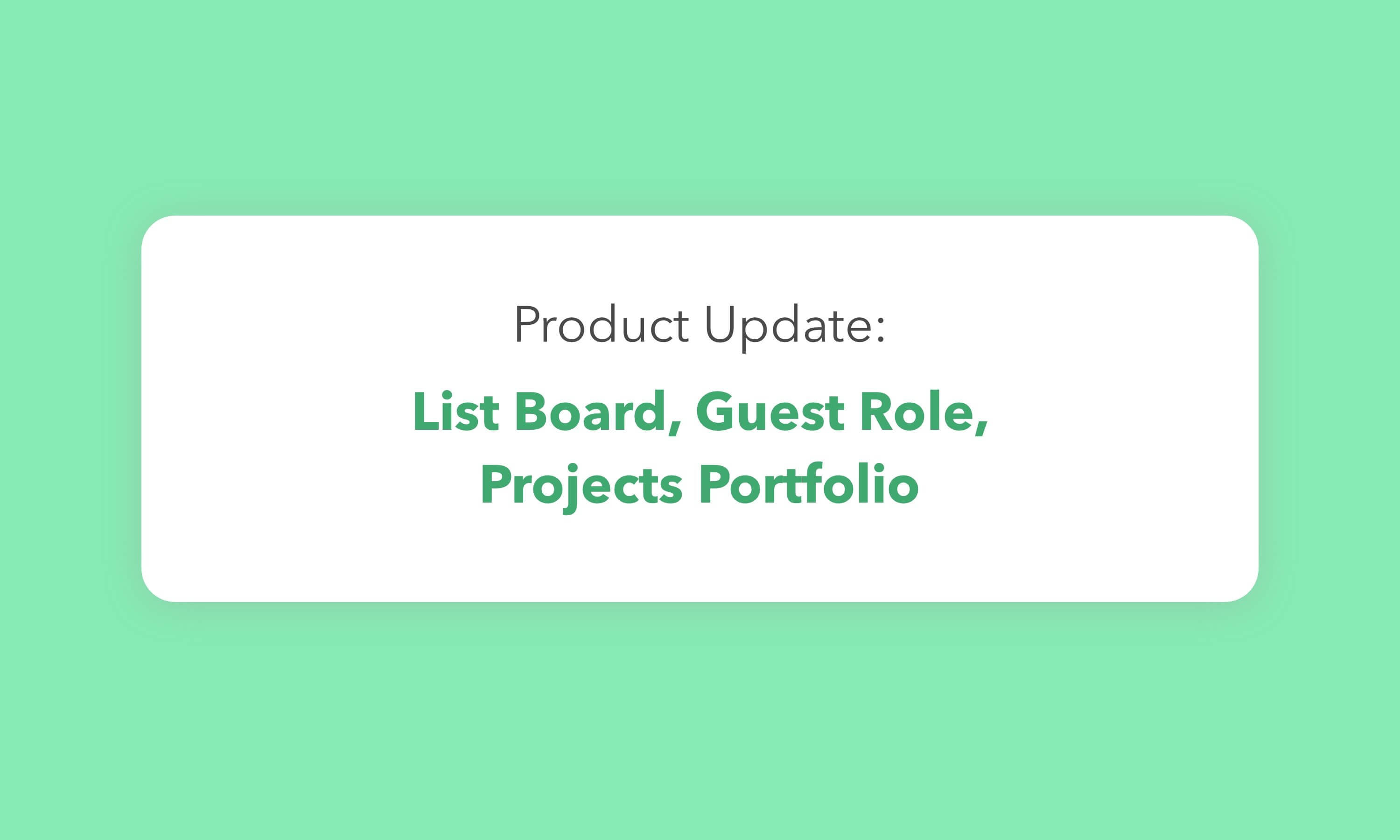 Product Update: List Board, Guest Role, Projects Portfolio, and More